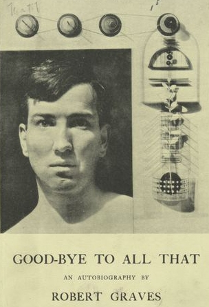 goodbye to all that robert graves essay Robert graves often stirred controversy in his endeavors as a poet essay reading a graves, robert, goodbye to all that: an autobiography, j cape.